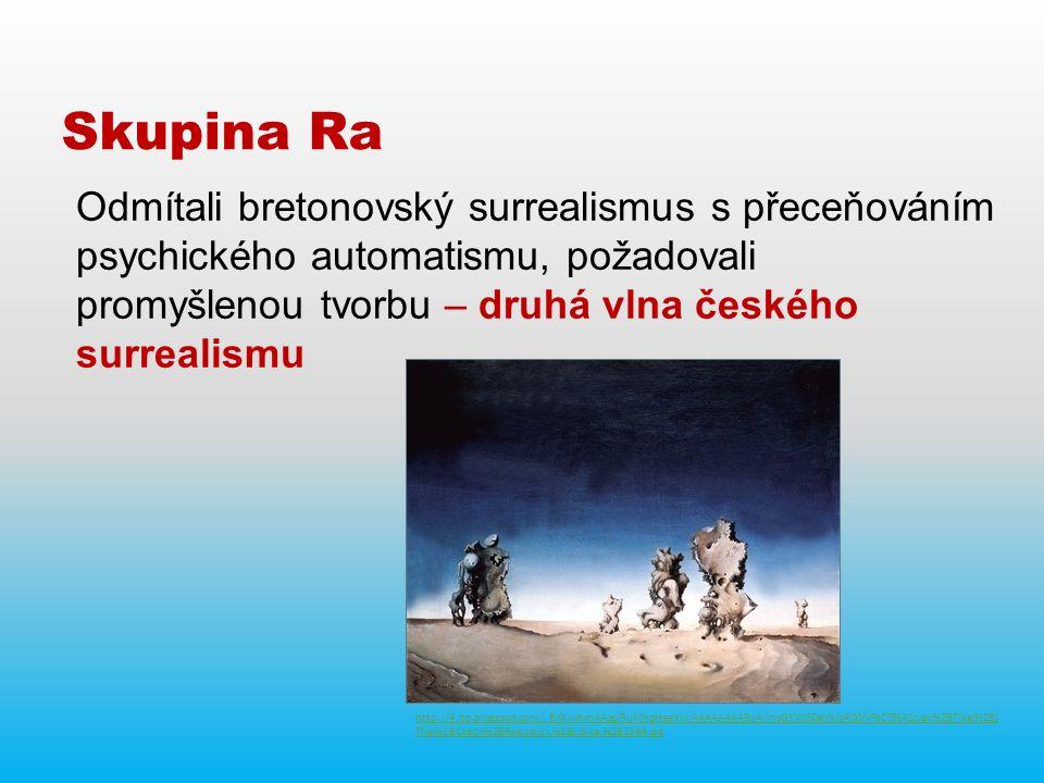 Odmítali bretonovský surrealismus s přeceňováním psychického automatismu, požadovali promyšlenou tvorbu – druhá vlna českého surrealismu Skupina Ra http://4.bp.blogspot.com/_BXKxvhmAAJg/RuMhpHeeYxI/AAAAAAAAByA/lnsGKWSDaVk/s400/V%C3%A1clav%2BTikal%2B( The%2BCzech%2BRepublic),%2BLidice,%2B1944.jpg