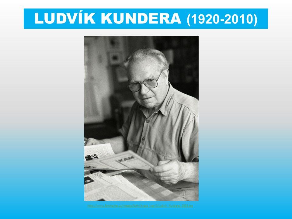 LUDVÍK KUNDERA (1920-2010) http://www.fotokanta.cz/images/fotky/tvare_tvari1/Ludvik_Kundera_2002.jpg