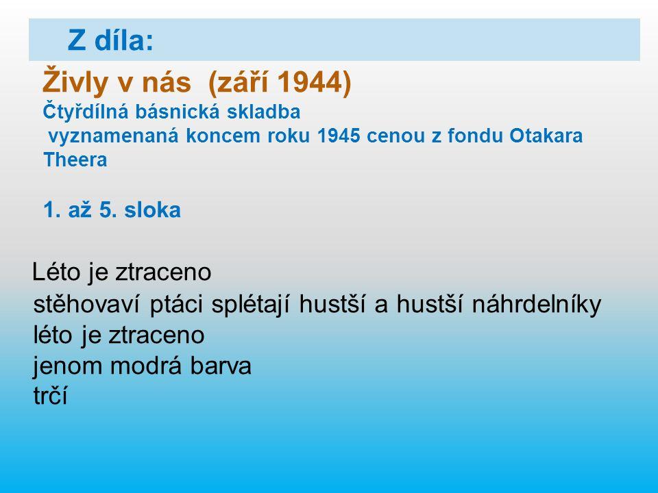 Živly v nás (září 1944) Čtyřdílná básnická skladba vyznamenaná koncem roku 1945 cenou z fondu Otakara Theera 1.