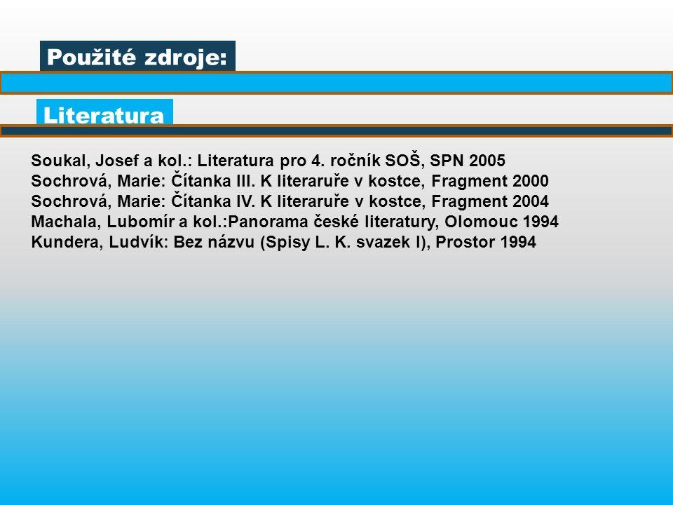 Použité zdroje: Literatura Soukal, Josef a kol.: Literatura pro 4.
