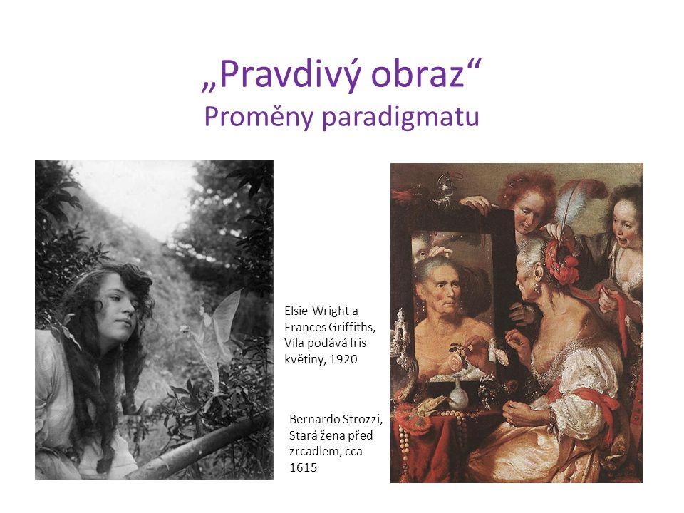 """""""Pravdivý obraz Proměny paradigmatu Bernardo Strozzi, Stará žena před zrcadlem, cca 1615 Elsie Wright a Frances Griffiths, Víla podává Iris květiny, 1920"""