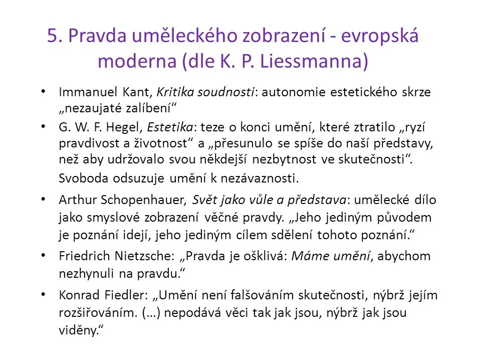 """5. Pravda uměleckého zobrazení - evropská moderna (dle K. P. Liessmanna) Immanuel Kant, Kritika soudnosti: autonomie estetického skrze """"nezaujaté zalí"""