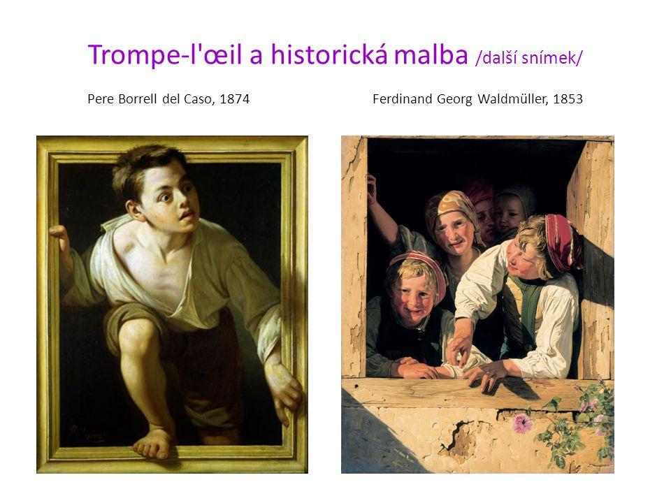 Trompe-l'œil a historická malba /další snímek/ Pere Borrell del Caso, 1874 Ferdinand Georg Waldmüller, 1853