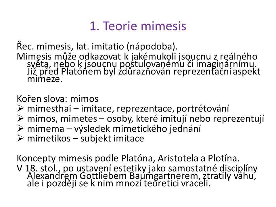 1. Teorie mimesis Řec. mimesis, lat. imitatio (nápodoba). Mimesis může odkazovat k jakémukoli jsoucnu z reálného světa, nebo k jsoucnu postulovanému č