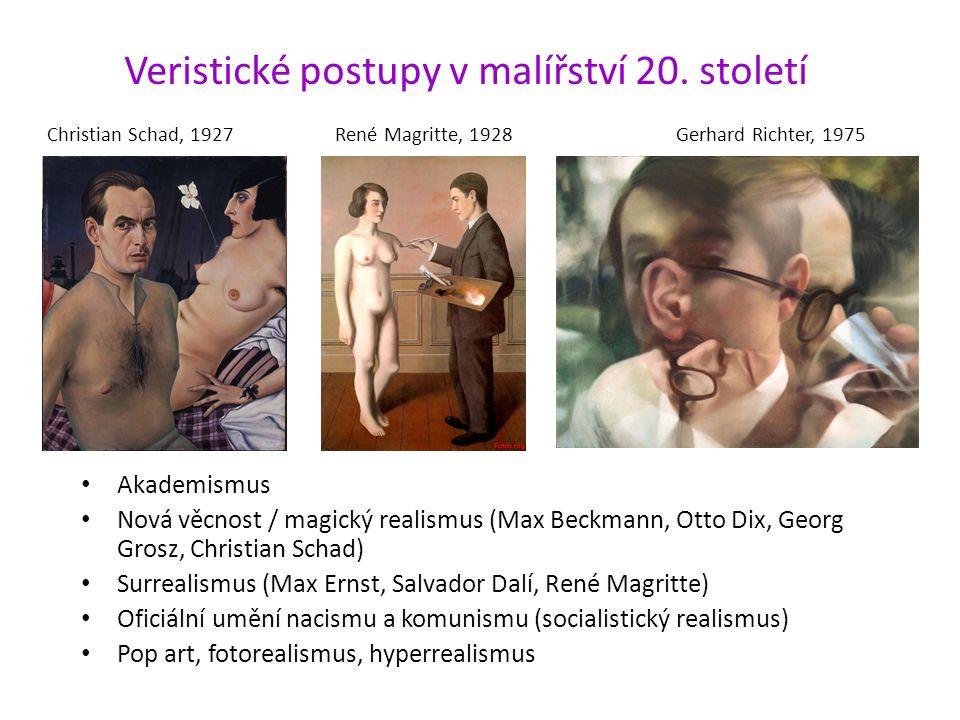 Veristické postupy v malířství 20. století Christian Schad, 1927René Magritte, 1928 Gerhard Richter, 1975 Akademismus Nová věcnost / magický realismus