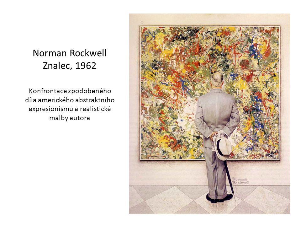 Norman Rockwell Znalec, 1962 Konfrontace zpodobeného díla amerického abstraktního expresionismu a realistické malby autora