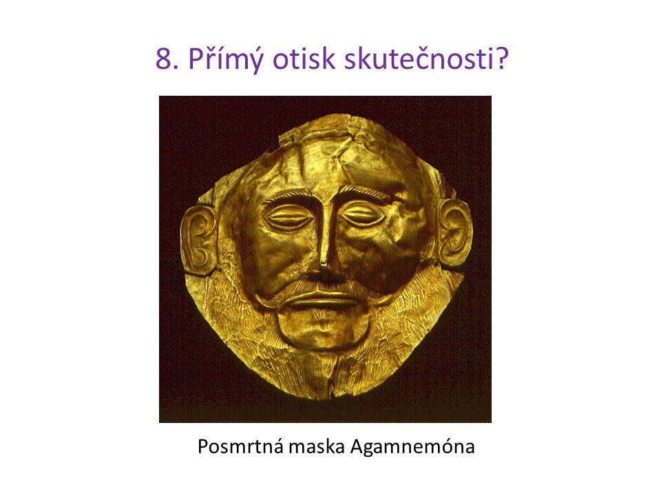 Posmrtná maska Agamnemóna 8. Přímý otisk skutečnosti