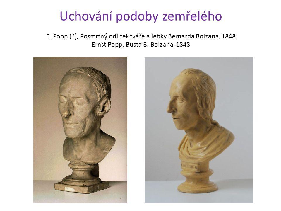 Uchování podoby zemřelého E. Popp (?), Posmrtný odlitek tváře a lebky Bernarda Bolzana, 1848 Ernst Popp, Busta B. Bolzana, 1848