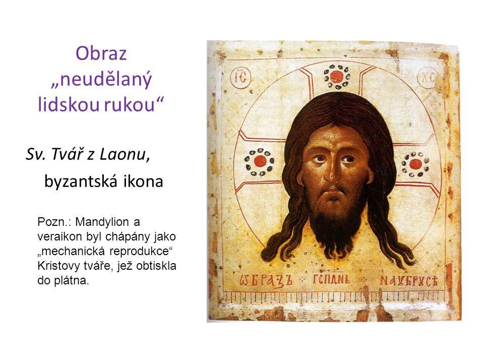 """Obraz """"neudělaný lidskou rukou"""" Sv. Tvář z Laonu, byzantská ikona Pozn.: Mandylion a veraikon byl chápány jako """"mechanická reprodukce"""" Kristovy tváře,"""