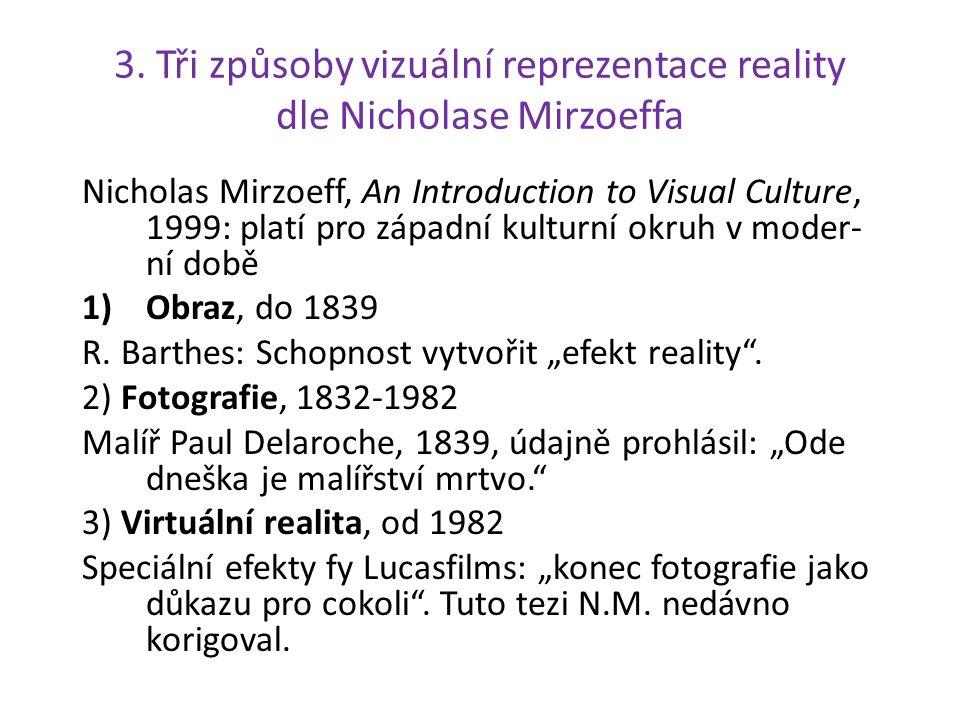 3. Tři způsoby vizuální reprezentace reality dle Nicholase Mirzoeffa Nicholas Mirzoeff, An Introduction to Visual Culture, 1999: platí pro západní kul