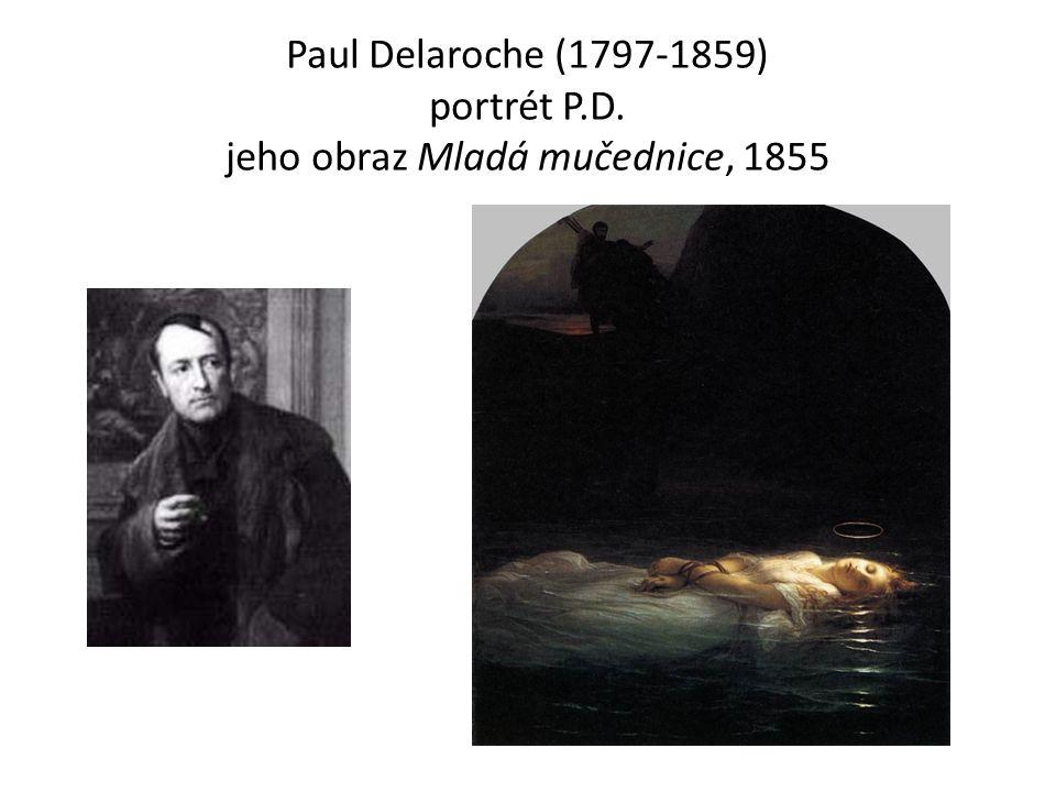 Paul Delaroche (1797-1859) portrét P.D. jeho obraz Mladá mučednice, 1855