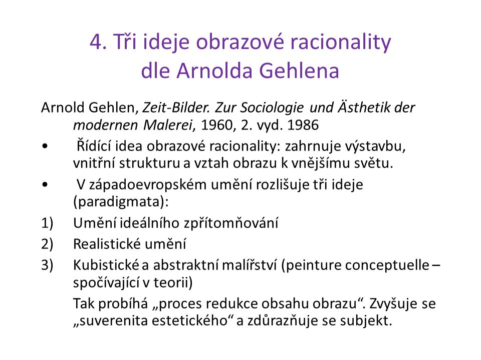 4. Tři ideje obrazové racionality dle Arnolda Gehlena Arnold Gehlen, Zeit-Bilder. Zur Sociologie und Ästhetik der modernen Malerei, 1960, 2. vyd. 1986