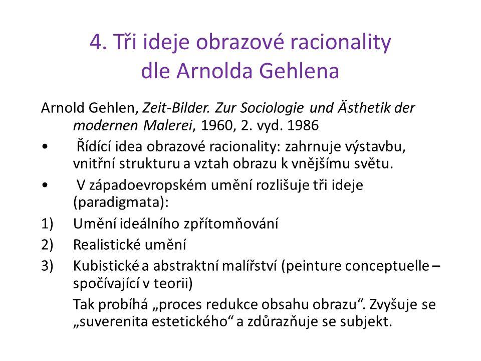 4. Tři ideje obrazové racionality dle Arnolda Gehlena Arnold Gehlen, Zeit-Bilder.
