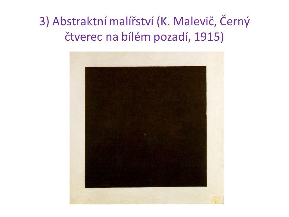 3) Abstraktní malířství (K. Malevič, Černý čtverec na bílém pozadí, 1915)