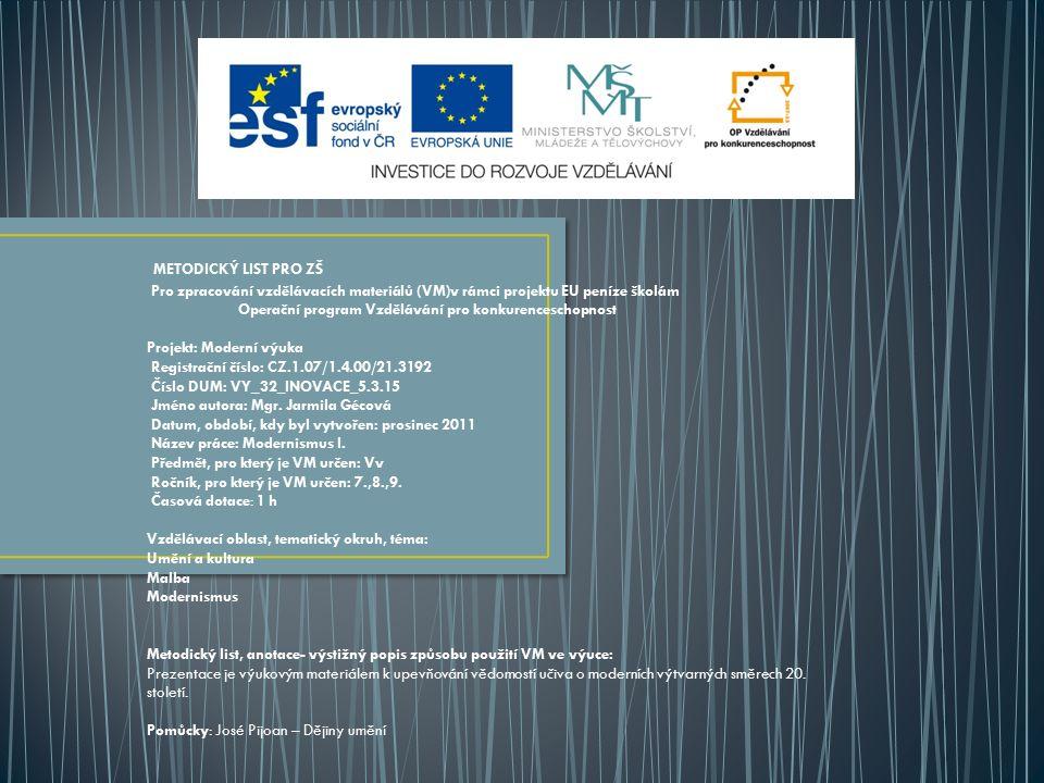 METODICKÝ LIST PRO ZŠ Pro zpracování vzdělávacích materiálů (VM)v rámci projektu EU peníze školám Operační program Vzdělávání pro konkurenceschopnost Projekt: Moderní výuka Registrační číslo: CZ.1.07/1.4.00/21.3192 Číslo DUM: VY_32_INOVACE_5.3.15 Jméno autora: Mgr.
