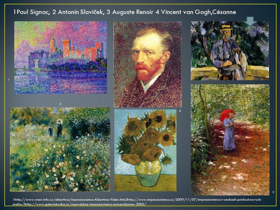 1http://www.wien-info.cz/albertina/impresionismus-Albertina-Viden.htm2http://www.impresionismus.cz/2009/11/07/impresionismus-v-cechach-prichod-novych- maliru/lhttp://www.galeriekocka.cz/reprodukce-impresionismus-sonnenblumen-2005/ 1Paul Signac, 2 Antonín Slavíček, 3 Auguste Renoir 4 Vincent van Gogh,Césanne 1 2 3 4