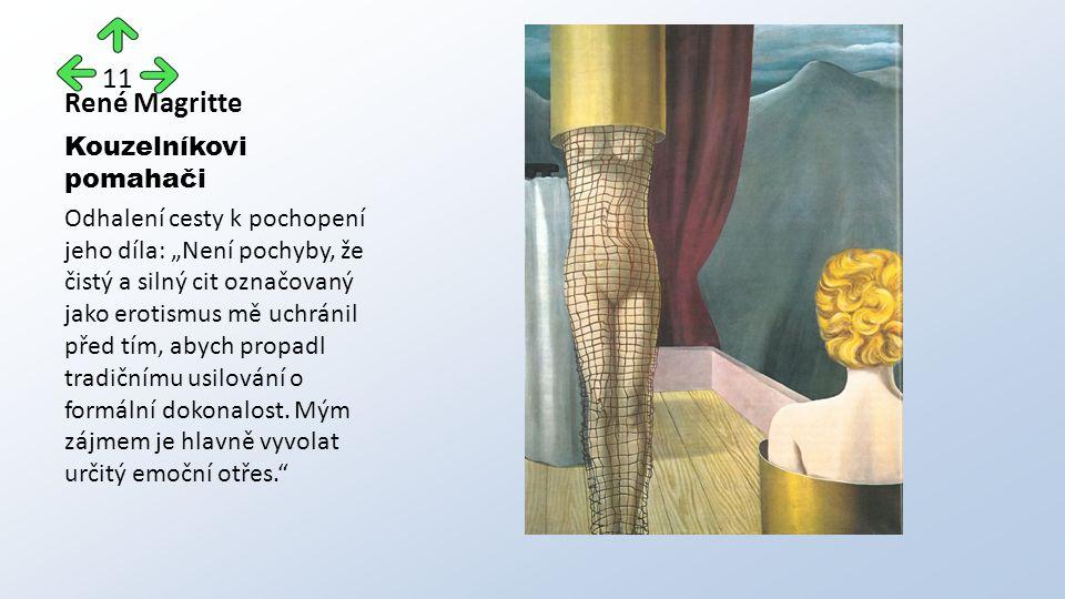 """René Magritte Kouzelníkovi pomahači Odhalení cesty k pochopení jeho díla: """"Není pochyby, že čistý a silný cit označovaný jako erotismus mě uchránil před tím, abych propadl tradičnímu usilování o formální dokonalost."""