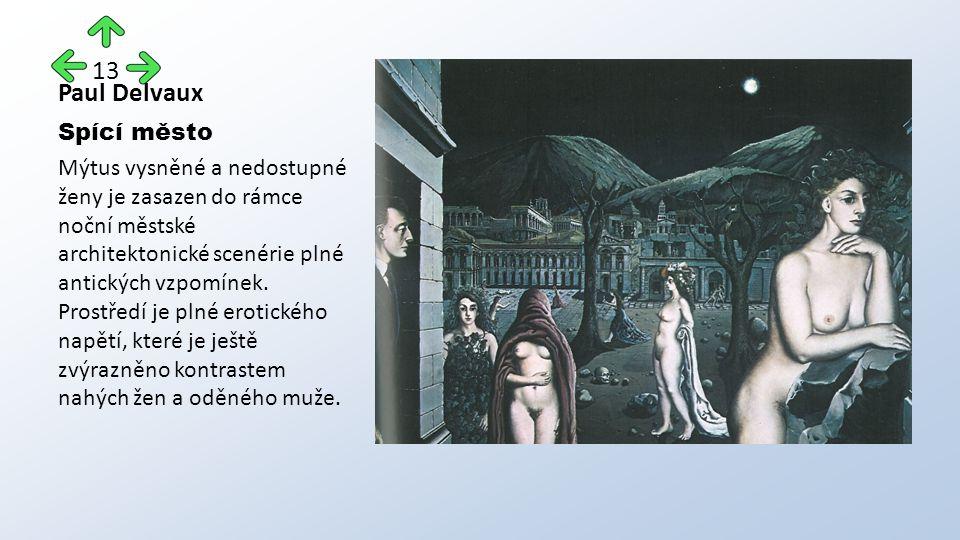Paul Delvaux Spící město Mýtus vysněné a nedostupné ženy je zasazen do rámce noční městské architektonické scenérie plné antických vzpomínek.