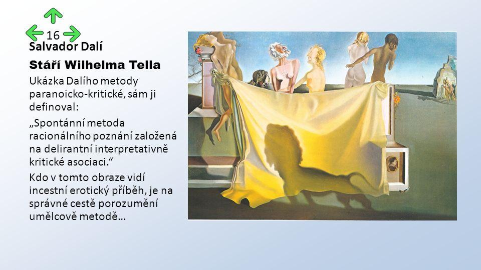 """Salvador Dalí Stáří Wilhelma Tella Ukázka Dalího metody paranoicko-kritické, sám ji definoval: """"Spontánní metoda racionálního poznání založená na delirantní interpretativně kritické asociaci. Kdo v tomto obraze vidí incestní erotický příběh, je na správné cestě porozumění umělcově metodě… 16"""