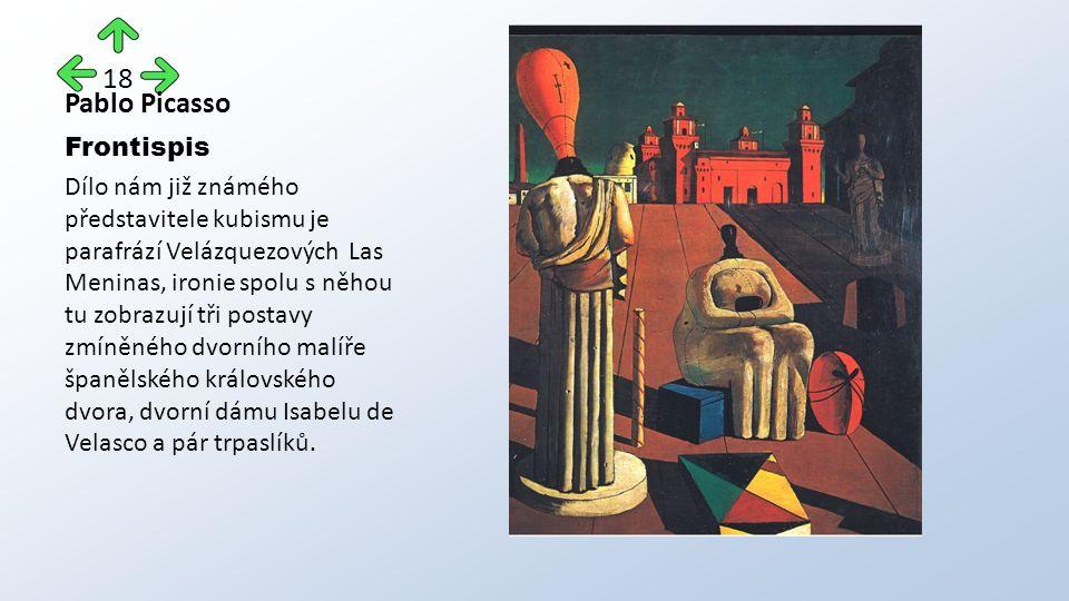 Pablo Picasso Frontispis Dílo nám již známého představitele kubismu je parafrází Velázquezových Las Meninas, ironie spolu s něhou tu zobrazují tři postavy zmíněného dvorního malíře španělského královského dvora, dvorní dámu Isabelu de Velasco a pár trpaslíků.