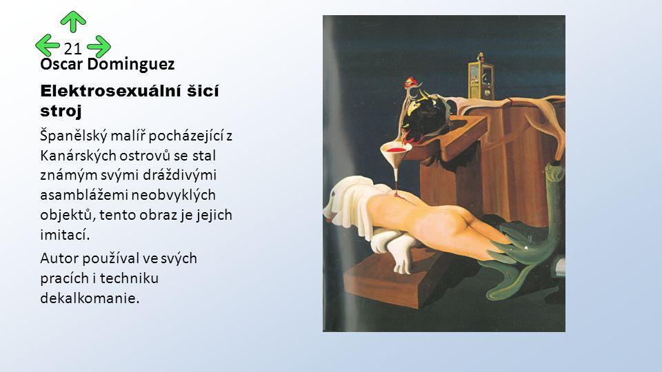 Oscar Dominguez Elektrosexuální šicí stroj Španělský malíř pocházející z Kanárských ostrovů se stal známým svými dráždivými asamblážemi neobvyklých objektů, tento obraz je jejich imitací.