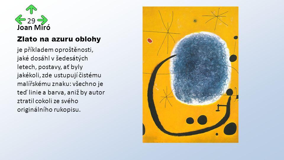 Joan Miró Zlato na azuru oblohy je příkladem oproštěnosti, jaké dosáhl v šedesátých letech, postavy, ať byly jakékoli, zde ustupují čistému malířskému znaku: všechno je teď linie a barva, aniž by autor ztratil cokoli ze svého originálního rukopisu.