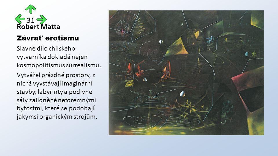 Robert Matta Závrať erotismu Slavné dílo chilského výtvarníka dokládá nejen kosmopolitismus surrealismu.