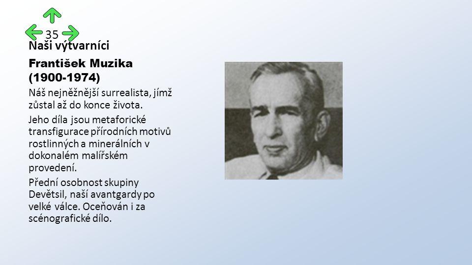 Naši výtvarníci František Muzika (1900-1974) Náš nejněžnější surrealista, jímž zůstal až do konce života.