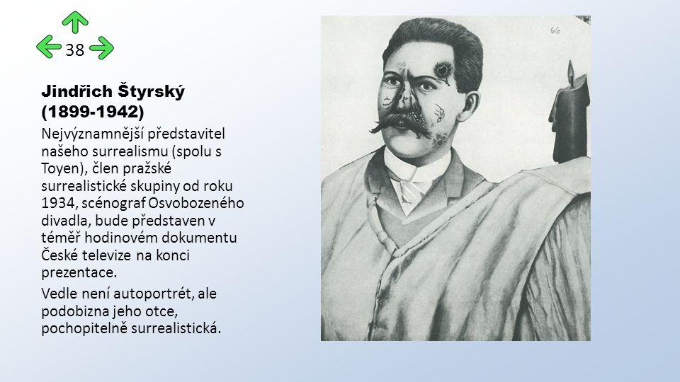 Jindřich Štyrský (1899-1942) Nejvýznamnější představitel našeho surrealismu (spolu s Toyen), člen pražské surrealistické skupiny od roku 1934, scénograf Osvobozeného divadla, bude představen v téměř hodinovém dokumentu České televize na konci prezentace.