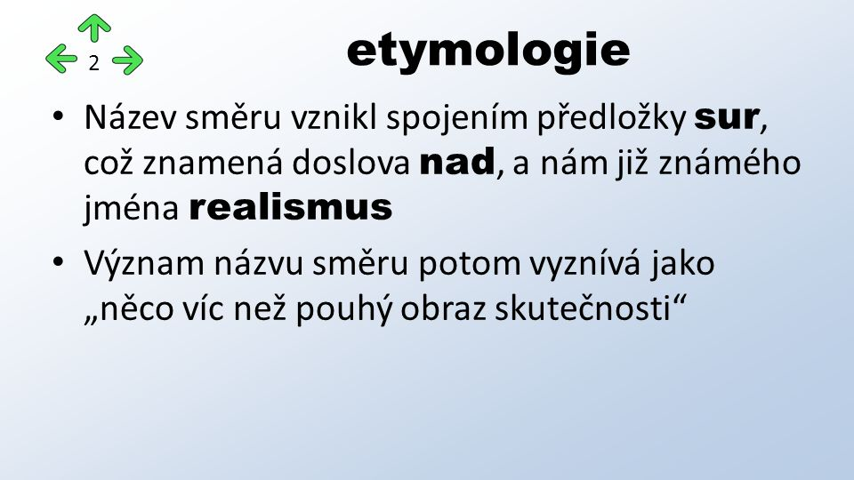 """etymologie 2 Název směru vznikl spojením předložky sur, což znamená doslova nad, a nám již známého jména realismus Význam názvu směru potom vyznívá jako """"něco víc než pouhý obraz skutečnosti"""