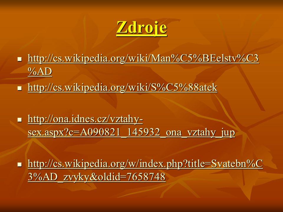 Zdroje http://cs.wikipedia.org/wiki/Man%C5%BEelstv%C3 %AD http://cs.wikipedia.org/wiki/Man%C5%BEelstv%C3 %AD http://cs.wikipedia.org/wiki/Man%C5%BEels