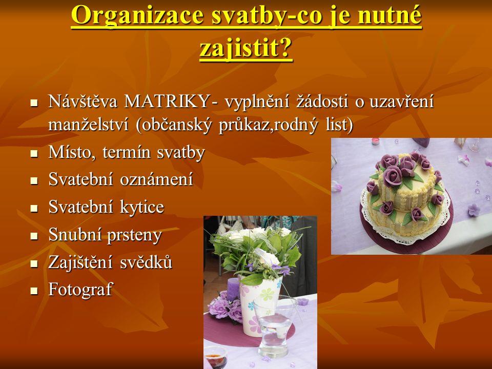 Organizace svatby-co je nutné zajistit? Návštěva MATRIKY- vyplnění žádosti o uzavření manželství (občanský průkaz,rodný list) Návštěva MATRIKY- vyplně