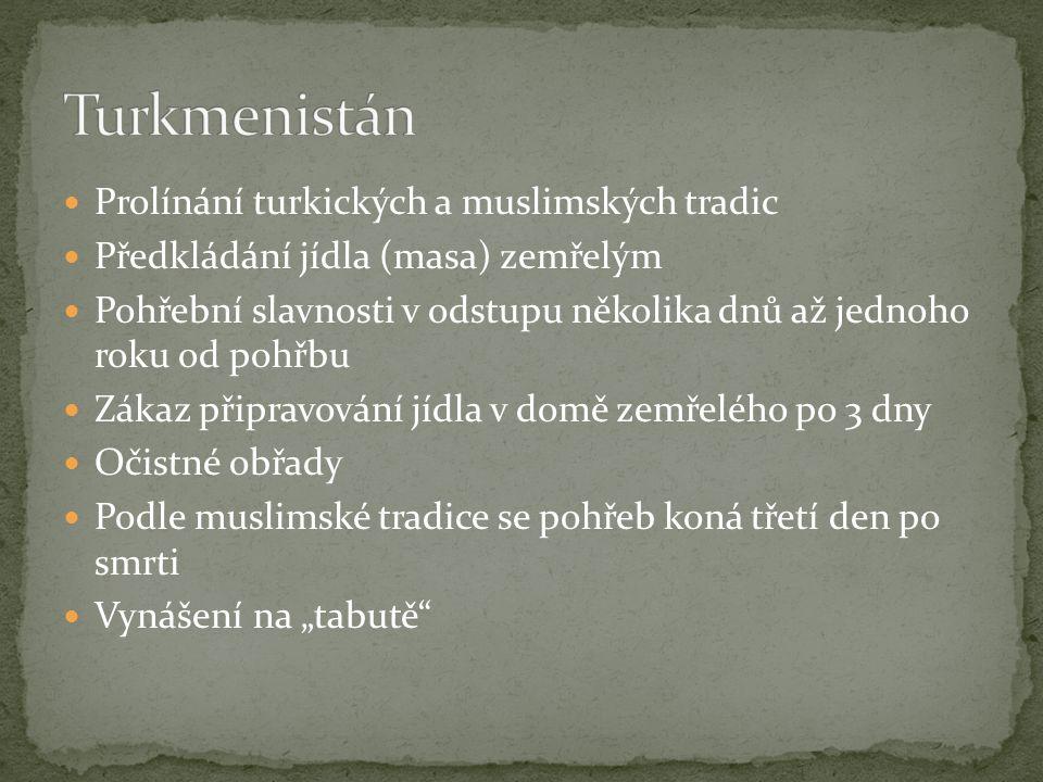 Prolínání turkických a muslimských tradic Předkládání jídla (masa) zemřelým Pohřební slavnosti v odstupu několika dnů až jednoho roku od pohřbu Zákaz