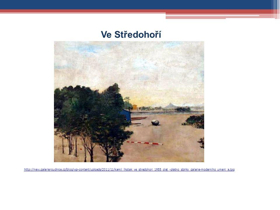 Ve Středohoří http://new.galerieroudnice.cz/blog/wp-content/uploads/2011/11/kamil_lhotak_ve_stredohori_1955_olej_-platno_sbirky_galerie-moderniho_umen