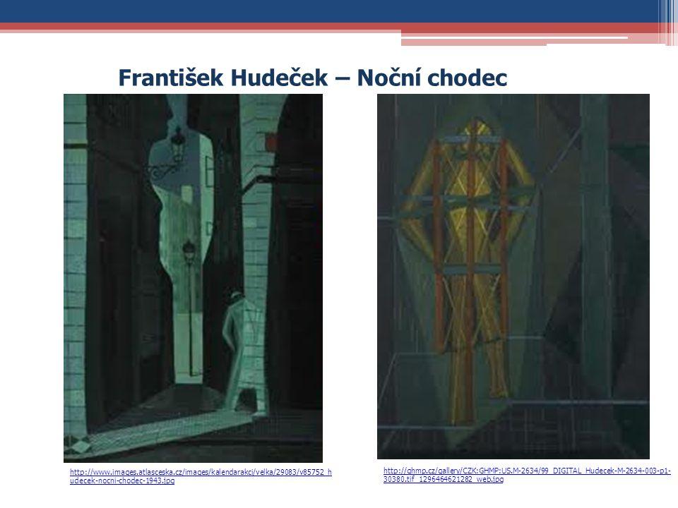 František Hudeček – Noční chodec http://www.images.atlasceska.cz/images/kalendarakci/velka/29083/v85752_h udecek-nocni-chodec-1943.jpg http://ghmp.cz/