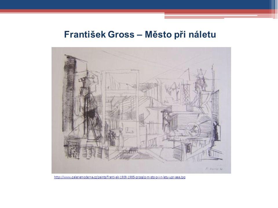František Gross – Město při náletu http://www.galeriemoderna.cz/paints/franti-ek-1909-1985-gross/g-m-sto-p-i-n-letu-upr-aaa.jpg