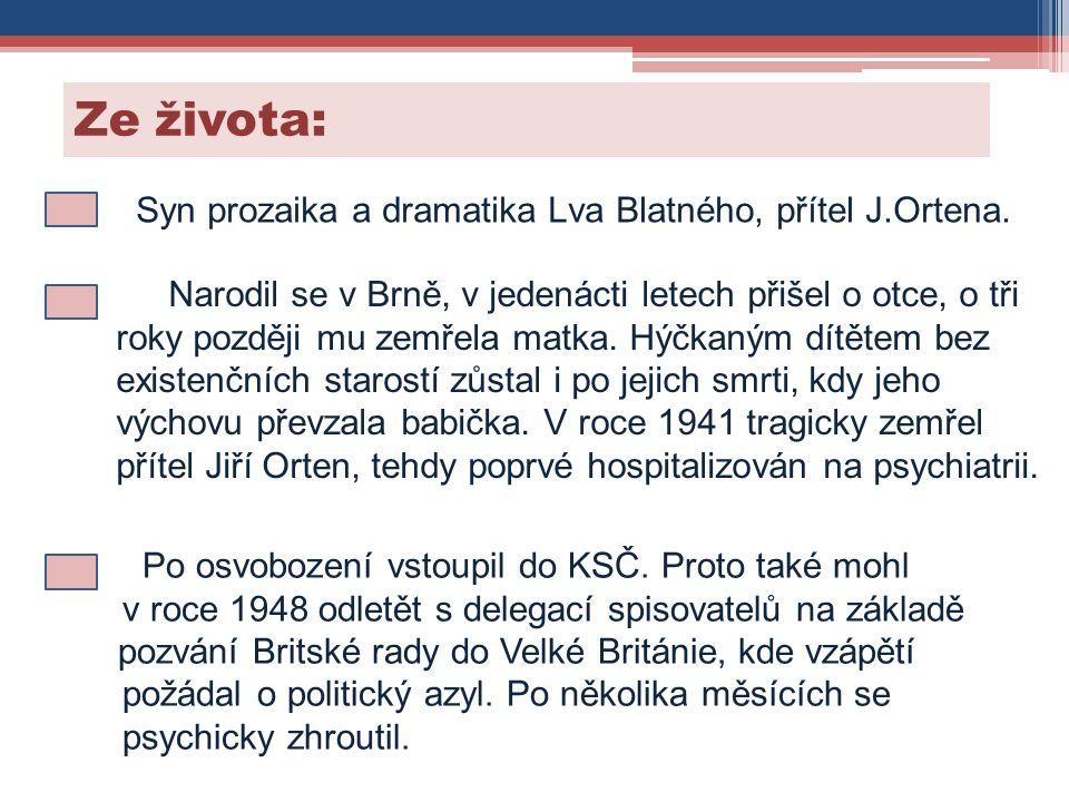 Ze života: Syn prozaika a dramatika Lva Blatného, přítel J.Ortena. Narodil se v Brně, v jedenácti letech přišel o otce, o tři roky později mu zemřela