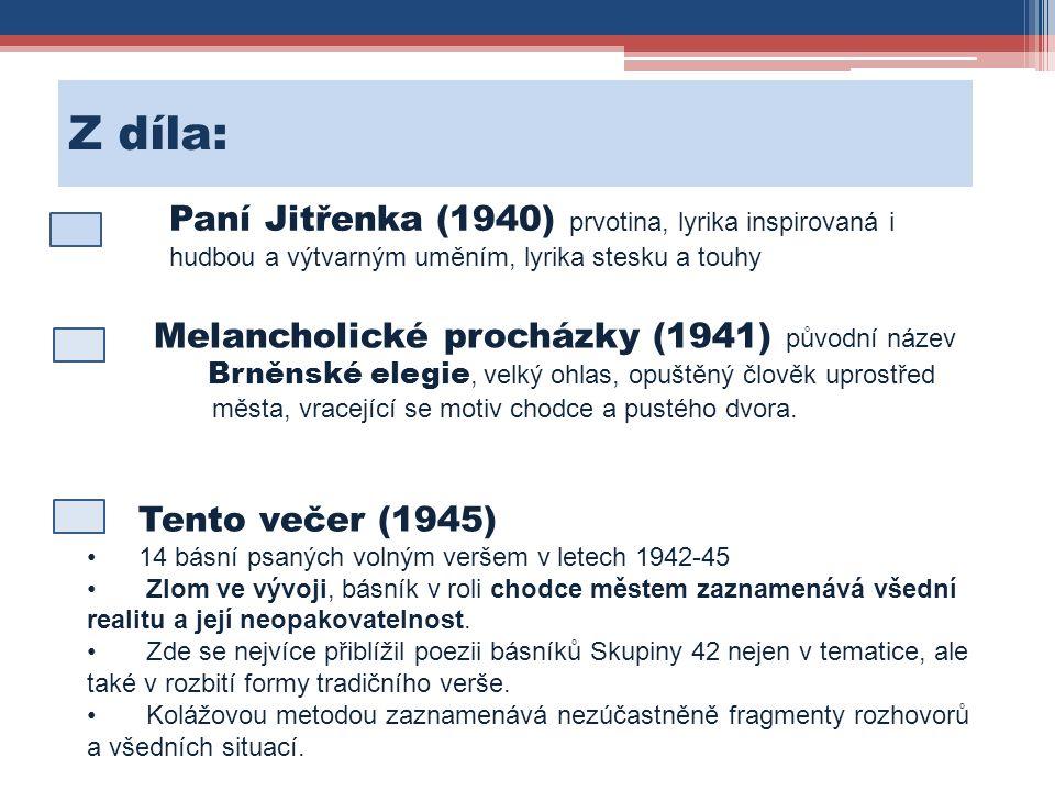 Z díla: Paní Jitřenka (1940) prvotina, lyrika inspirovaná i hudbou a výtvarným uměním, lyrika stesku a touhy Melancholické procházky (1941) původní ná