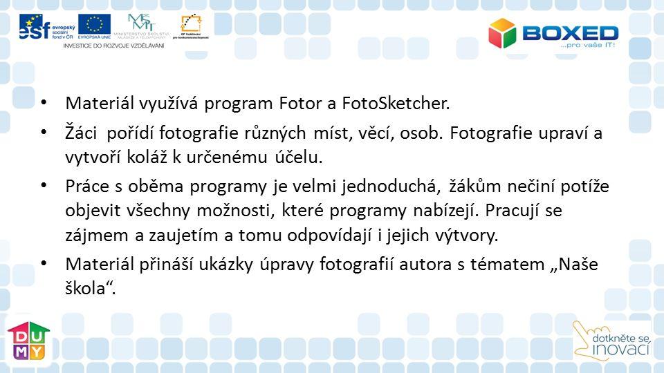 Materiál využívá program Fotor a FotoSketcher. Žáci pořídí fotografie různých míst, věcí, osob.