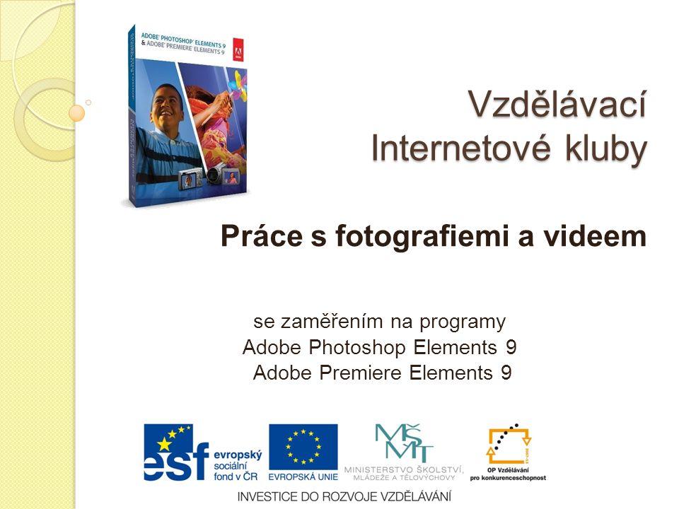 Vzdělávací Internetové kluby Práce s fotografiemi a videem se zaměřením na programy Adobe Photoshop Elements 9 Adobe Premiere Elements 9