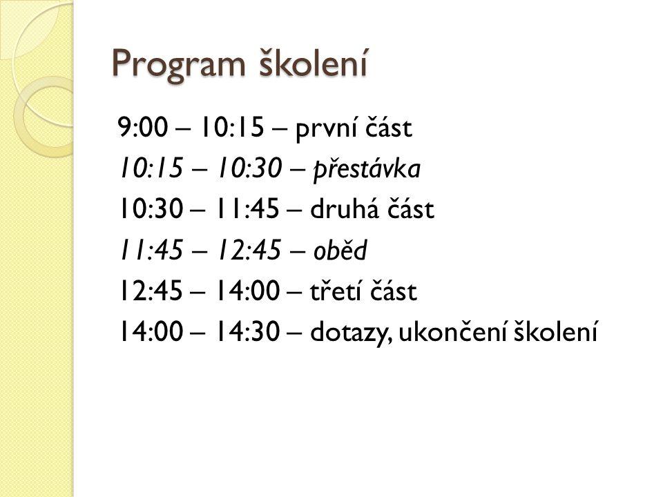 Program školení 9:00 – 10:15 – první část 10:15 – 10:30 – přestávka 10:30 – 11:45 – druhá část 11:45 – 12:45 – oběd 12:45 – 14:00 – třetí část 14:00 – 14:30 – dotazy, ukončení školení