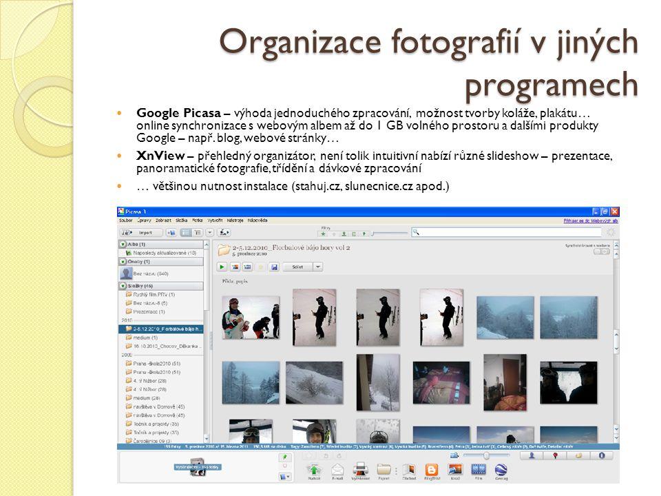 Organizace fotografií v jiných programech Google Picasa – výhoda jednoduchého zpracování, možnost tvorby koláže, plakátu… online synchronizace s webovým albem až do 1 GB volného prostoru a dalšími produkty Google – např.