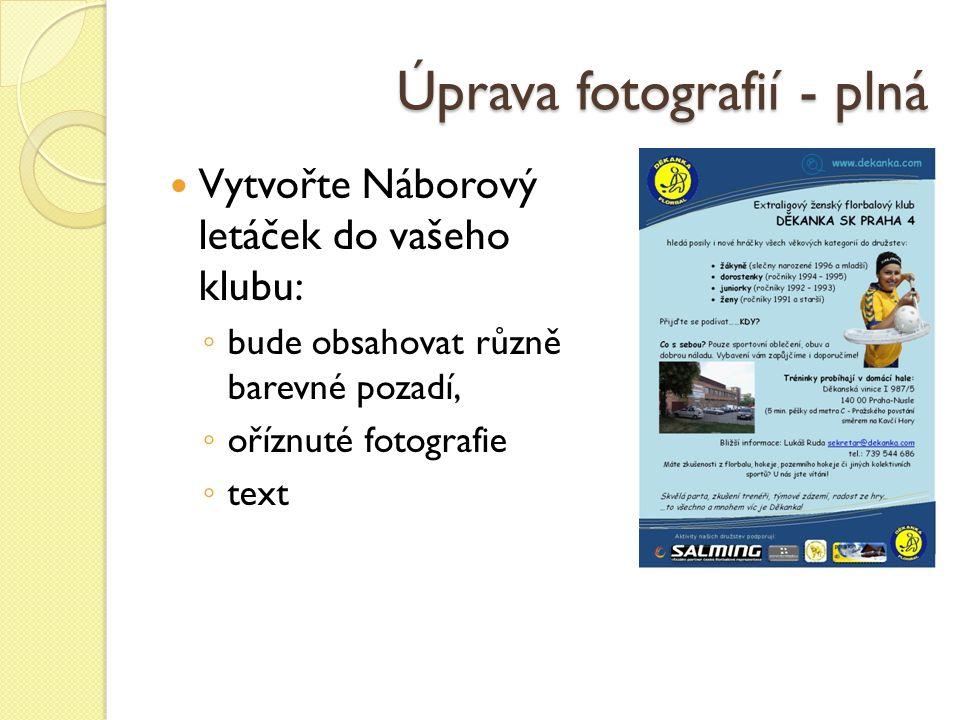 Úprava fotografií - plná Vytvořte Náborový letáček do vašeho klubu: ◦ bude obsahovat různě barevné pozadí, ◦ oříznuté fotografie ◦ text