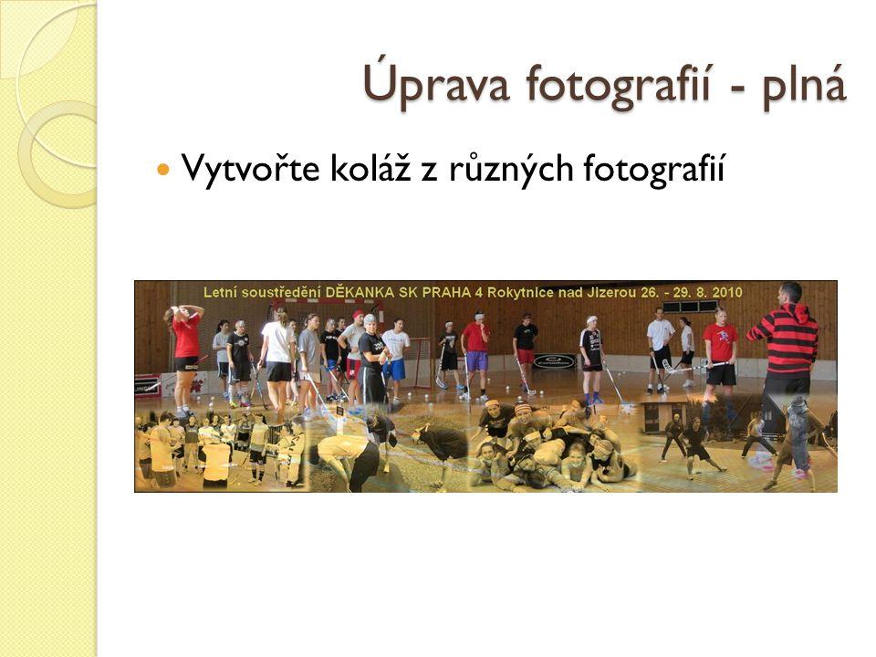 Úprava fotografií - plná Vytvořte koláž z různých fotografií