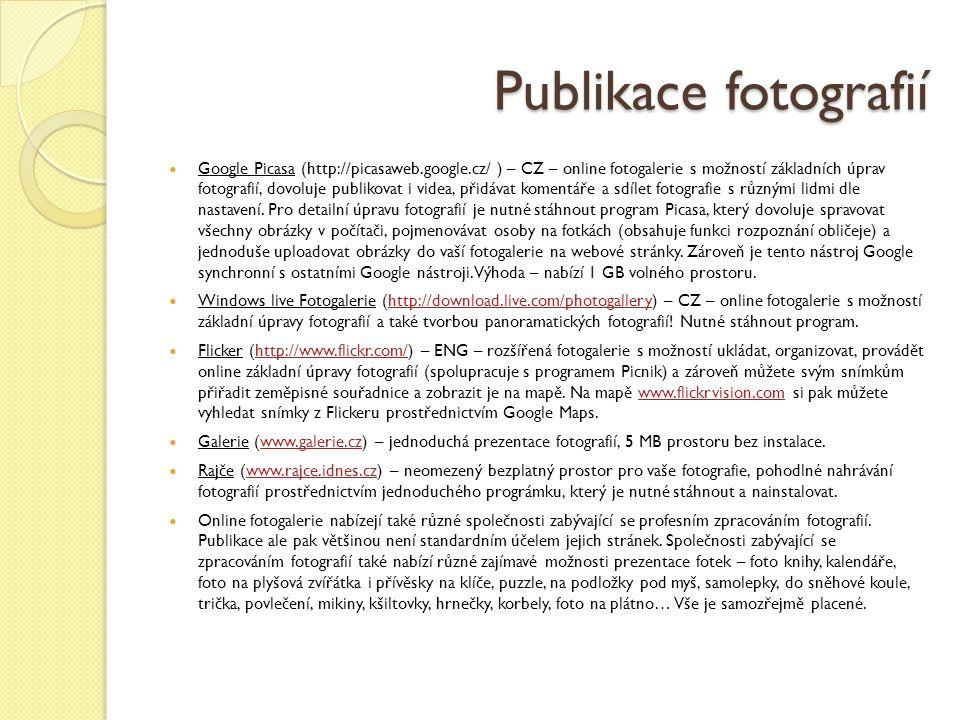 Publikace fotografií Google Picasa (http://picasaweb.google.cz/ ) – CZ – online fotogalerie s možností základních úprav fotografií, dovoluje publikovat i videa, přidávat komentáře a sdílet fotografie s různými lidmi dle nastavení.