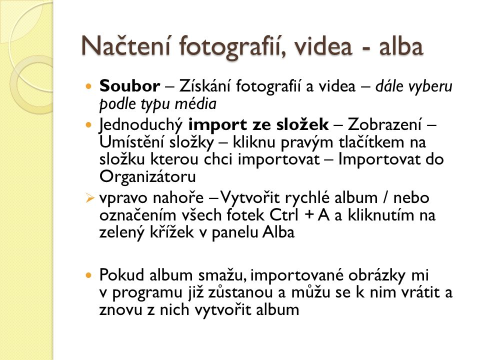 Úkol Importujte do Organizéru fotografie a vytvořte nové album smažte toto album znovu jej načtěte Zobrazte pod fotkou informace – Název souboru, Detaily a aktivujte si Rozpoznávání osob nápověda: v horním panelu Soubor…Zobrazení