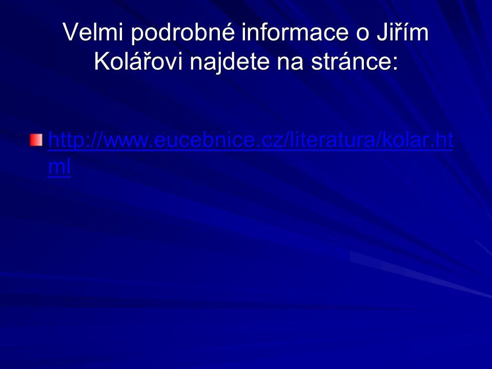 Velmi podrobné informace o Jiřím Kolářovi najdete na stránce: http://www.eucebnice.cz/literatura/kolar.ht ml http://www.eucebnice.cz/literatura/kolar.ht ml