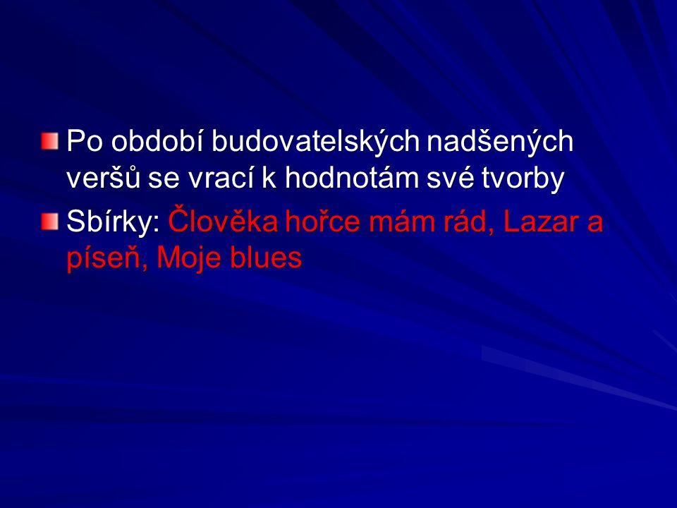 Po období budovatelských nadšených veršů se vrací k hodnotám své tvorby Sbírky: Člověka hořce mám rád, Lazar a píseň, Moje blues