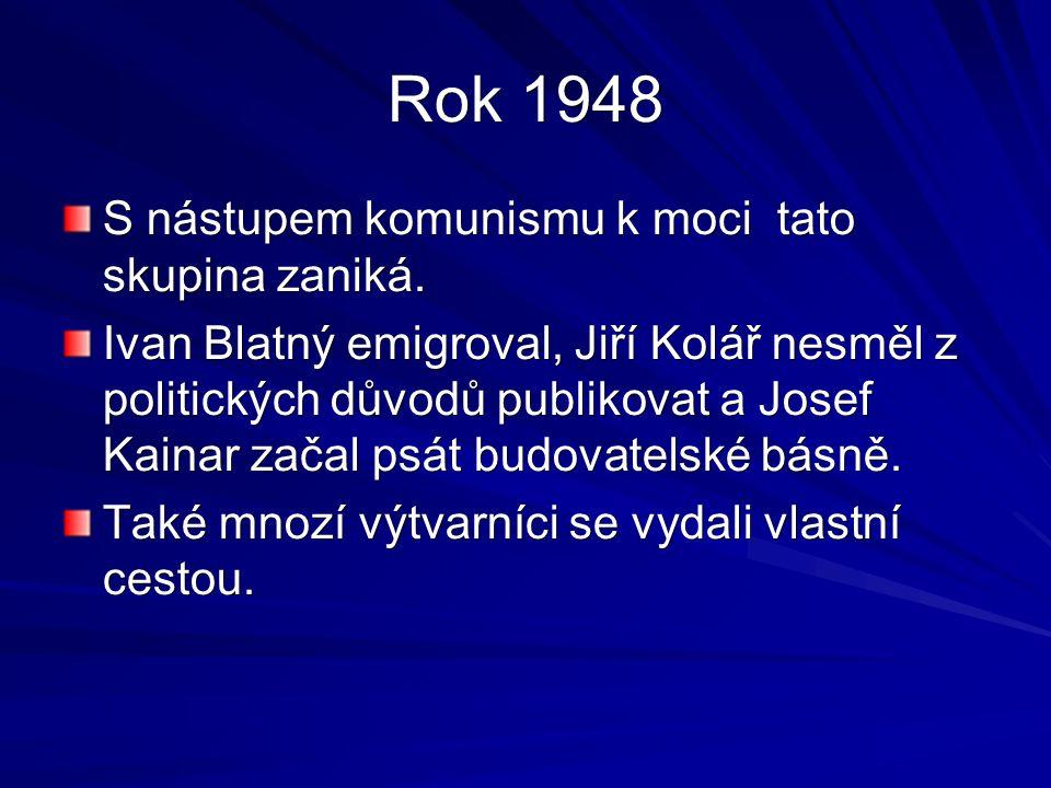 Rok 1948 S nástupem komunismu k moci tato skupina zaniká.
