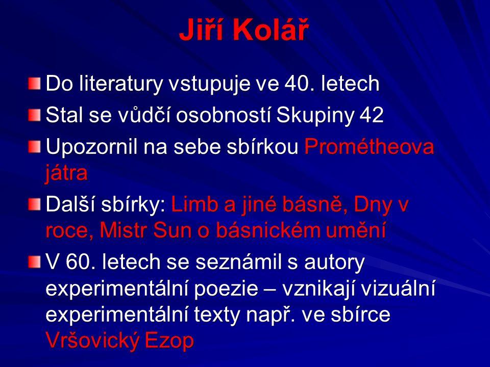 Jiří Kolář Do literatury vstupuje ve 40.